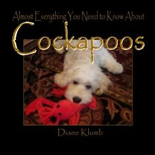 Almost Everything You Need to Know About Cockapoos Diane Klumb 1 232 pages Book