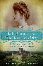 Lady Almina and the Real Downton Abbey: The Lost Legacy of Highclere Castle Cou