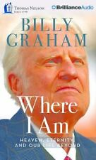 Where I Am : Heaven, Eternity, and Our Life Beyond by Billy Graham (2015, CD, Un