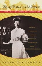 Daisy Bates in the Desert: A Woman's Life Among the Aborigines by Julia Black