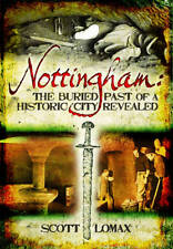 Nottingham: The Buried Past of a Historic City Revealed BOOK Scott Lomax History