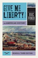 Give Me Liberty!: An American History (Third Seagull Edition)  (Vol. One-Volume)