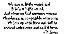 DR. SEUSS  Quote WE ARE ALL A LITTLE WEIRD vinyl wall decal