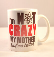 BIG BANG THEORY - I'M NOT CRAZY, MY MOTHER HAD ME TESTED -   GLOSSY MUG