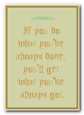 If you do what you've always done, you'll get what you've always got  -  print