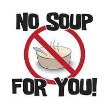 No Soup For You Funny Seinfeld Mens High Quality T SHIRT Soup Nazi Novelty Tee