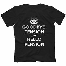 Goodbye Tension Hello Pension T-Shirt in 13 Colours FUNNY GIFT