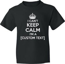 I Can't Keep Calm I'm a CUSTOM TEXT - NEW Youth Children's Tee Shirt 7 COLORS