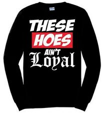 "Sick Sweatshirt ""These Hoes ain't Loyal Chris Brown"" Black Long Sleeve, Swag"