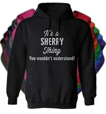 It's a SHERRY Thing You Wouldn't Understand - NEW Adult Unisex Hoodie 11 COLORS