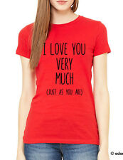 I Love You Very Much (Just as you are) - Word Saying on T-Shirt Women and Men
