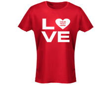 Love 'Your Text' Valentines Funny Womens T-Shirt (12 Colours)