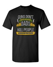 New Guns Don't Kill People Dads Pretty Daughter Kill People Adult DT T-Shirt Tee