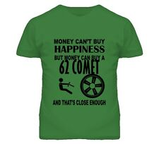 Money Cant Buy Happiness But It Can Buy A 1962 MERCURY COMET T Shirt