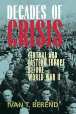 Decades of Crisis : Central and Eastern Europe Before World War II by Ivan T. Be