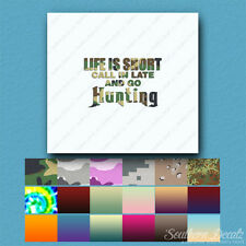 Life Is Short Go Hunting - Decal Sticker - Multiple Patterns & Sizes - ebn2255
