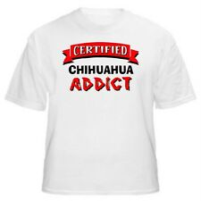 Chihuahua Certified Addict Dog Lover T-Shirt-Sizes Small through 5XL