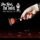 The  Beauty of Decay [Digipak] by The Girl & the Robot/Girl & Robot (CD,...