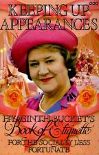 Keeping up Appearances : Hyacinth Bucket's Book of Etiquette for the Socially...