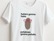 High Quality 'Haters gonna hate, potatoes gonna potate' White Unisex T-Shirt