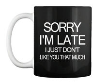 Sorry Im Late I Just Dont Like You Tha Gift Coffee Mug