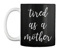 Tired As A Mother | Mothers Day - Gift Coffee Mug