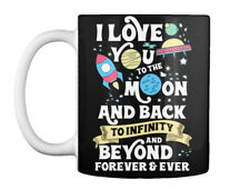 I Love You To The Moon - And Back Infinity Beyond Forever & Ever Gift Coffee Mug