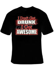 I Don't Get Drunk I Get Awesome Funny T-Shirt S-5XL Black NEW Party Alcohol Beer