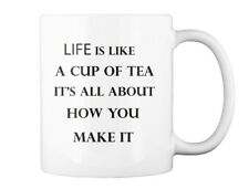 Life Is Like A Cup Of Tea It S All About - It's How You Make Gift Coffee Mug