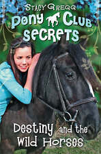 Destiny and the Wild Horses (Pony Club Secrets, Book 3) by Stacy Gregg...