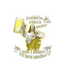 Believe In Something T Shirt - Funny Buddy Jesus Beer Religion Christ Drinking