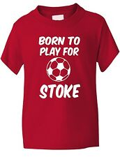 Born To Play For Stoke Football Fan Funny Kids Boys Girls T-Shirt Age 1-13