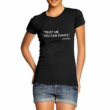 Womens Trust Me, You Can Dance! Alcohol Funny Joke Novelty T-Shirt