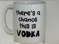 """There's a chance this is vodka"" amusing MUG std or ex large - personalised"