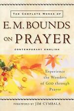 The Complete Works of E. M. Bounds on Prayer (2004, Paperback) Very Good-