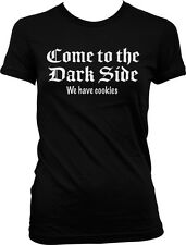 Come to the Dark Side We Have Cookies - Funny Humor Juniors T-shirt