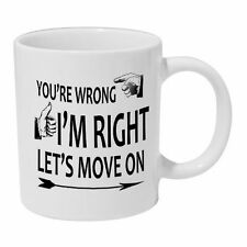 Your're Wrong I am Right Mug Funny Novelty Mug Gift Coffee Tea Cup