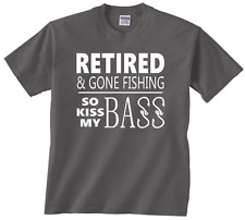 Retired and Gone Fishing so kiss my BASS funny retirement t shirt retired retire