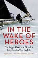 In the Wake of Heroes: Sailing's Greatest Stories Introduced by Tom Cunliffe by
