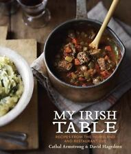 My Irish Table : Recipes from the Homeland to Restaurant Eve by Cathal Armstron…