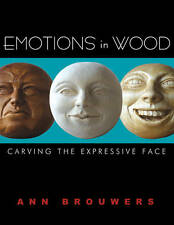 Emotions in Wood: Carving the Expressive Face by Ann Brouwers (Paperback) Book
