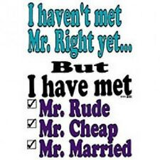 I Haven't Met Mr. Right...White T-Shirt Any Size ~Funny~