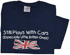STILL PLAYS WITH CARS ESPECIALLY BRITISH ONES T-SHIRT