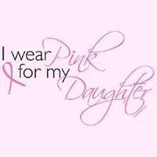 I Wear Pink For my Daughter T Shirt  Choose from sizes S to 6X Breast Cancer
