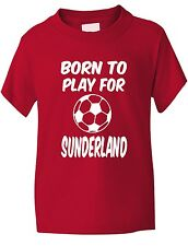 Born To Play For Sunderland  Football Fan Funny Boys Girls T-Shirt Age 1-13