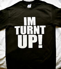 Im Turnt Up! men funny T SHIRT  DRAKE 2CHAINZ WEED MOLLY YOLO SWAG jay z WOLF