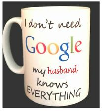 """I don't need Google my husband knows everything"" funny MUG satirical wife gift"