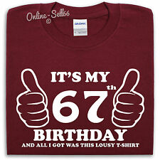 It's My 67th Birthday Lousy T Shirt Top Present Novelty Mens Womens Funny