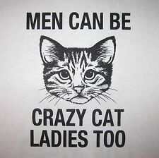 men can be crazy cat ladies too t shirt funny lady mens guys present cats tee