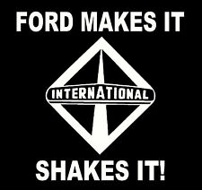 ford makes it international shakes it funny novelty t shirt S - 4X ladies sizes